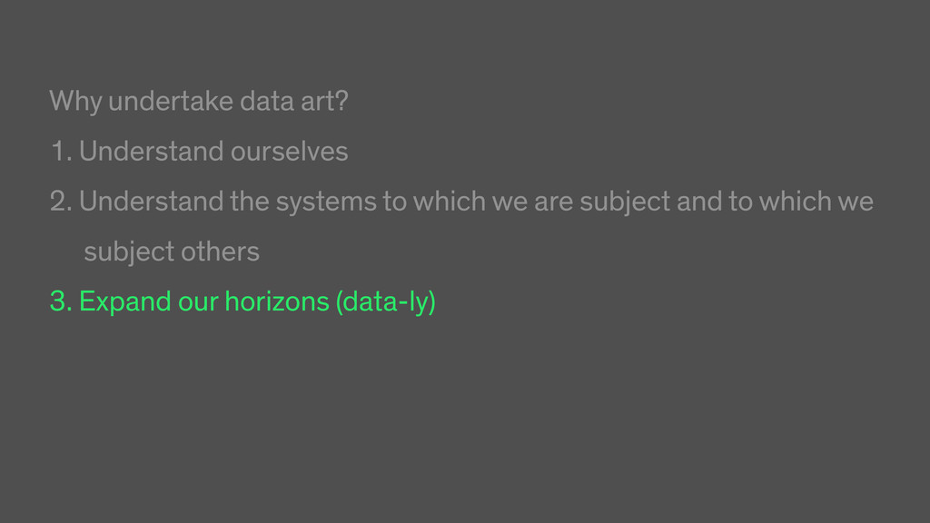 Why undertake data art? 1. Understand ourselves...