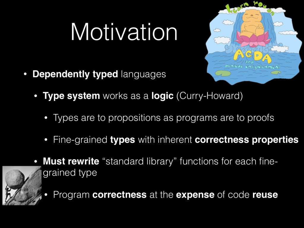 Motivation • Dependently typed languages • Type...