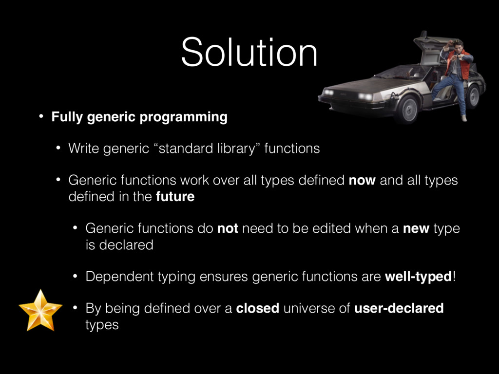 Solution • Fully generic programming • Write ge...