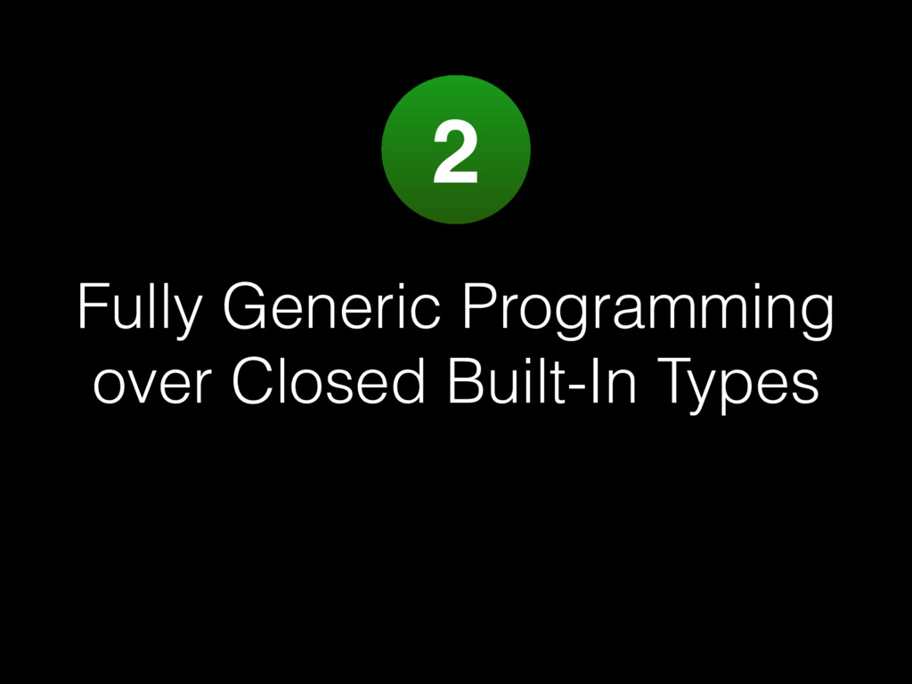 Fully Generic Programming over Closed Built-In ...