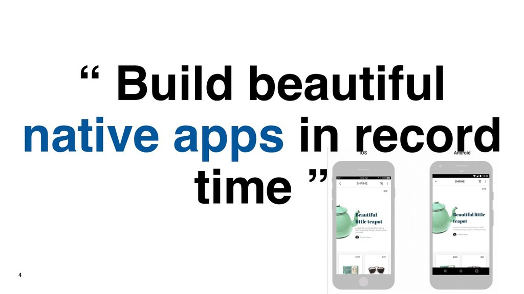 "4 "" Build beautiful native apps in record time """