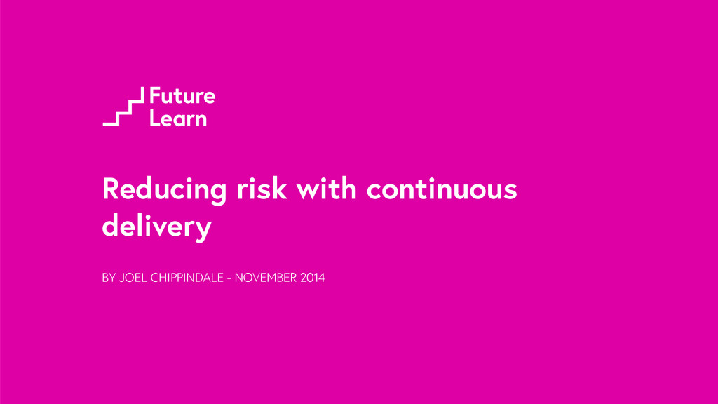 Reducing risk with continuous delivery BY JOEL ...