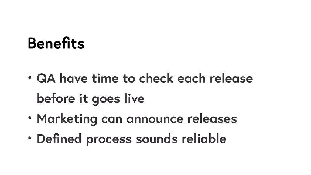 Benefits • QA have time to check each release be...