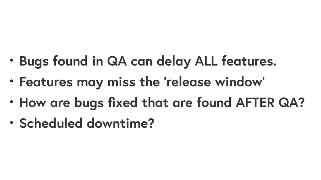 • Bugs found in QA can delay ALL features. • Fe...