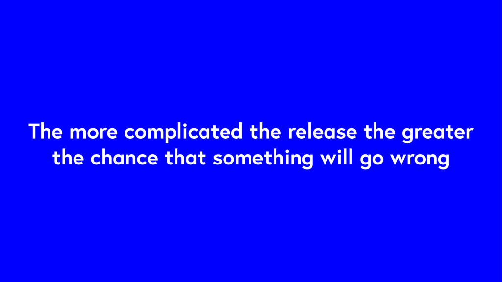 The more complicated the release the greater th...