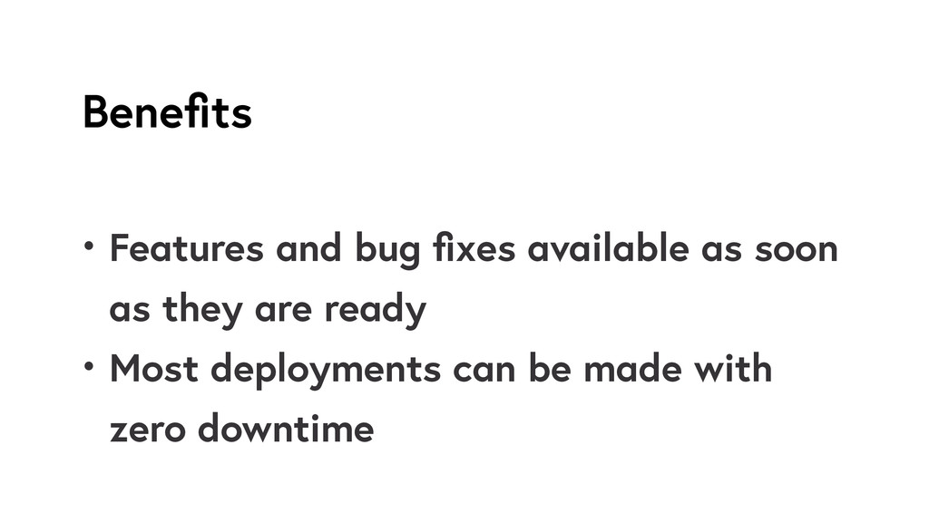 Benefits • Features and bug fixes available as so...