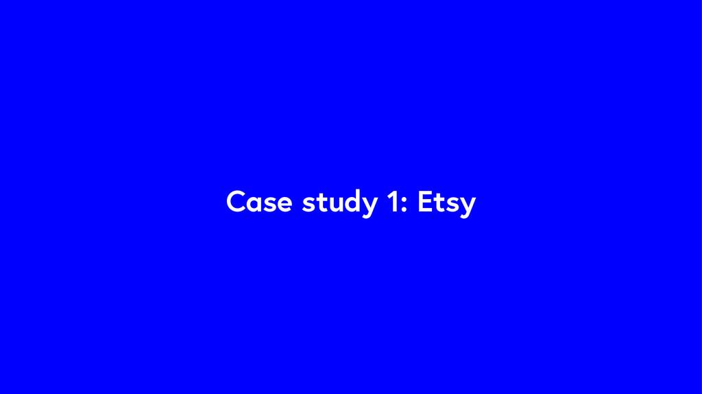 Case study 1: Etsy