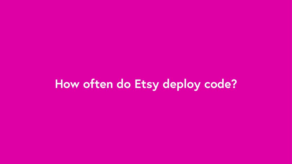 How often do Etsy deploy code?