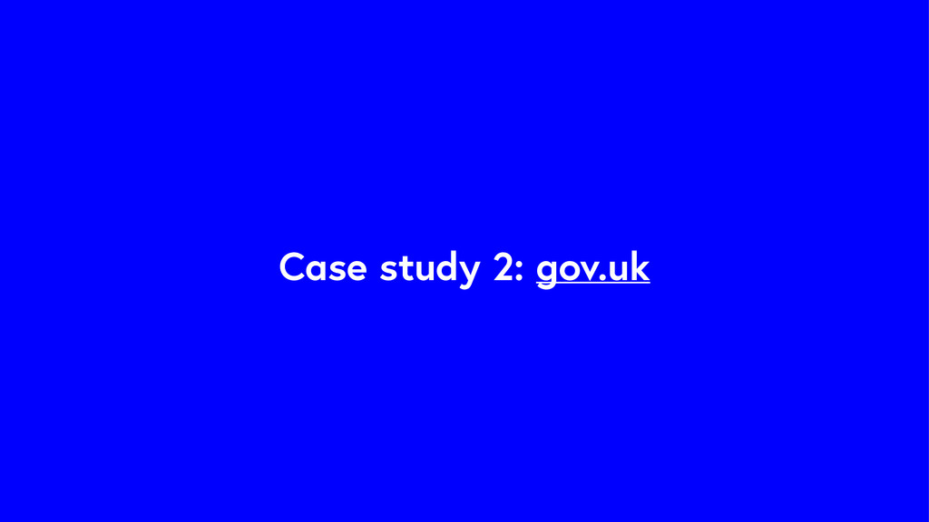 Case study 2: gov.uk