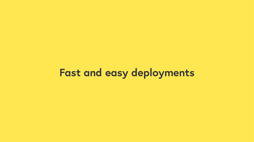Fast and easy deployments