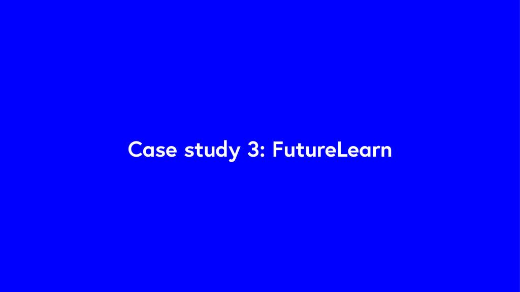 Case study 3: FutureLearn