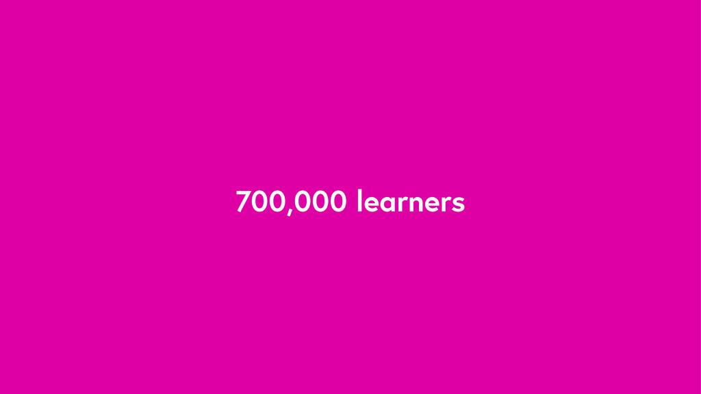 700,000 learners