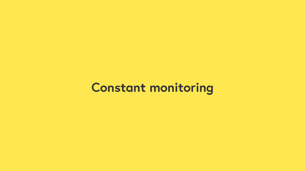 Constant monitoring