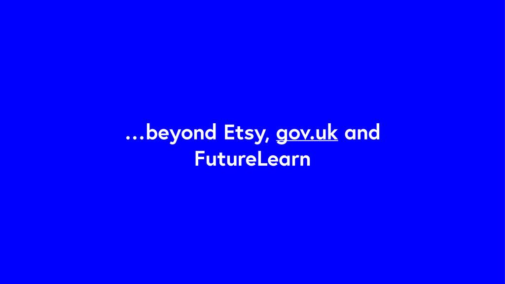 …beyond Etsy, gov.uk and FutureLearn
