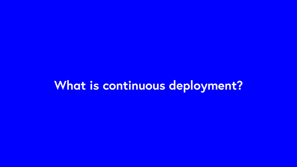 What is continuous deployment?