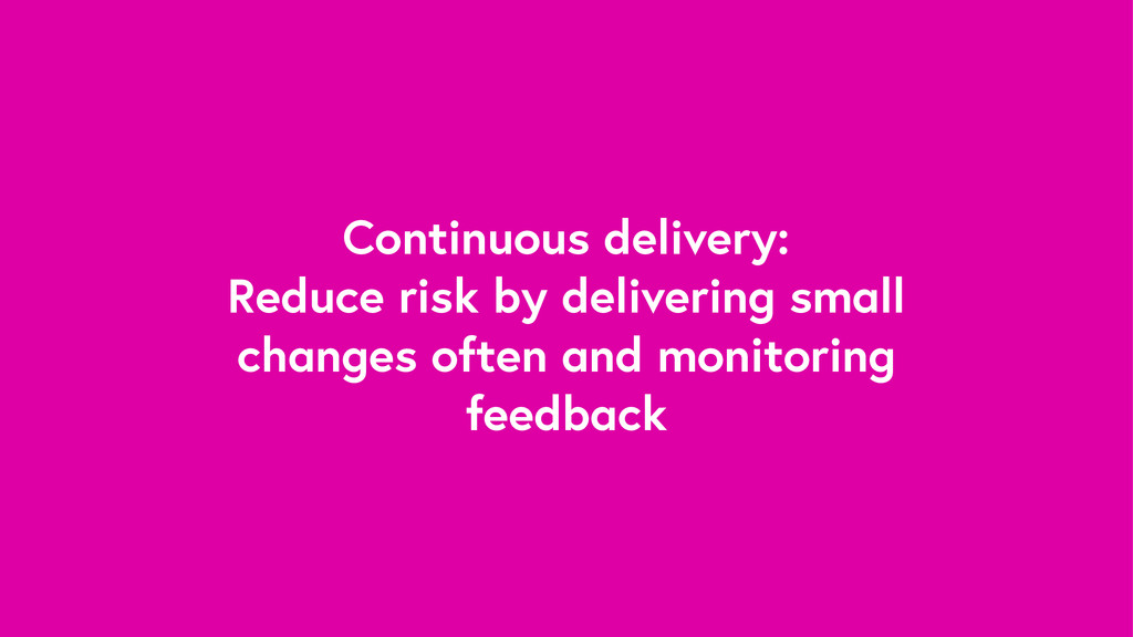 Continuous delivery: Reduce risk by delivering ...