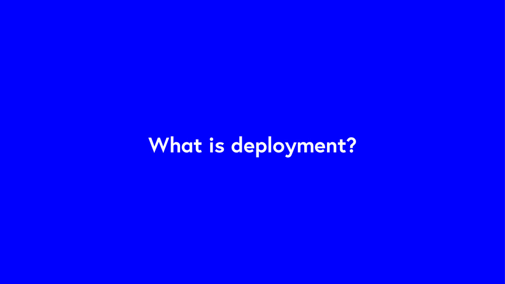 What is deployment?