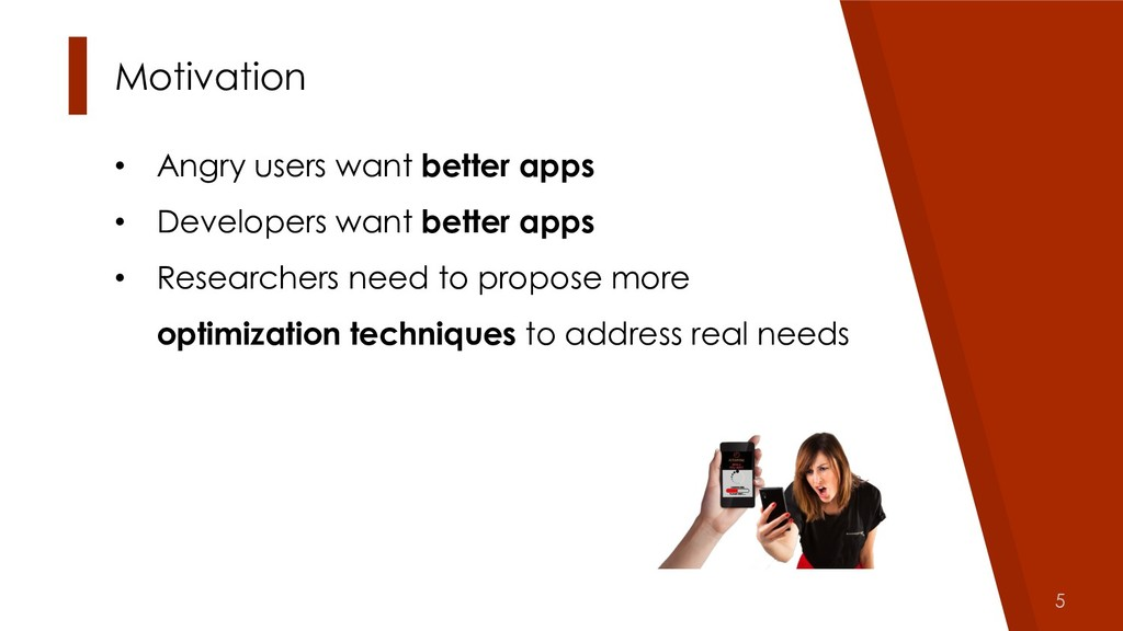 5 Motivation • Angry users want better apps • D...