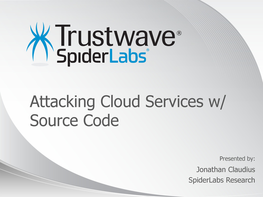 © 2012 Presented by: Attacking Cloud Services w...