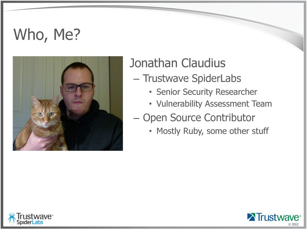 © 2012 Who, Me? • Jonathan Claudius – Trustwa...