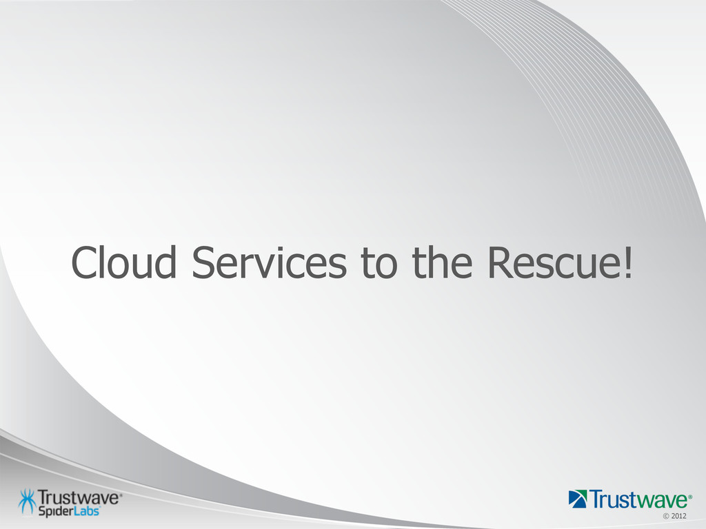 © 2012 © 2012 Cloud Services to the Rescue!