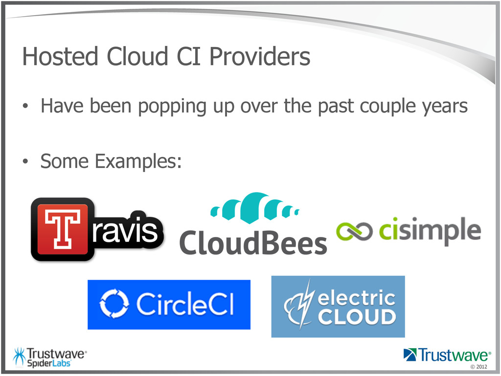 © 2012 Hosted Cloud CI Providers •  Have been p...