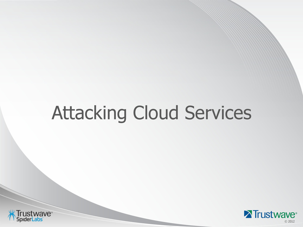 © 2012 © 2012 Attacking Cloud Services