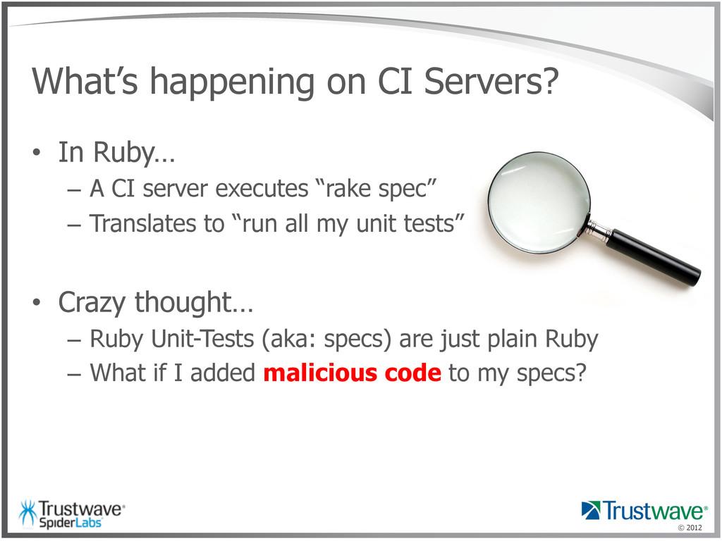 © 2012 What's happening on CI Servers? • In Ru...