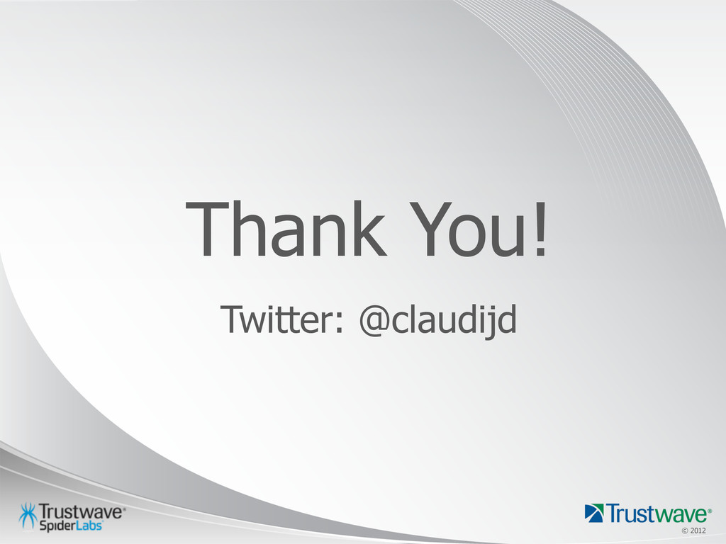 © 2012 © 2012 Thank You! Twitter: @claudijd