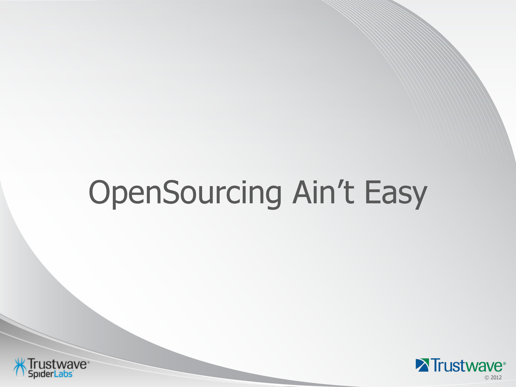 © 2012 © 2012 OpenSourcing Ain't Easy