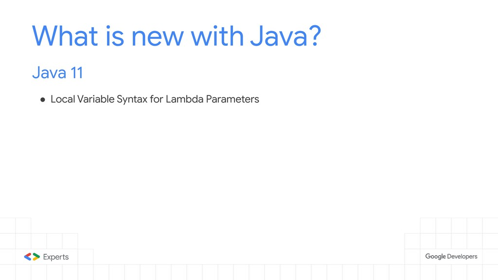What is new with Java? Java 11 ● Local Variable...