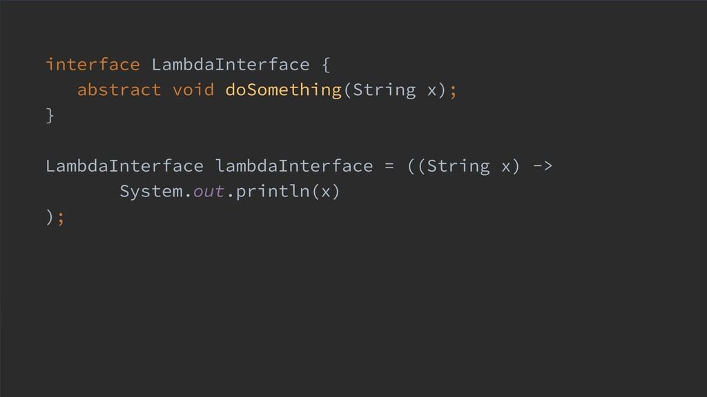 interface LambdaInterface { abstract void doSom...