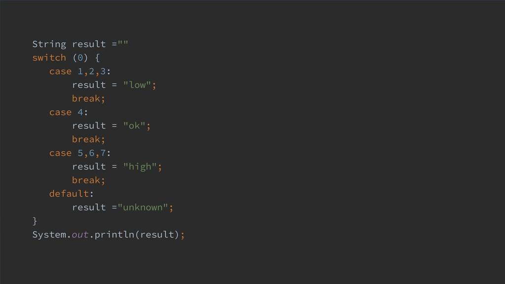 """String result ="""""""" switch (0) { case 1,2,3: resu..."""