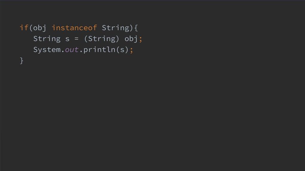 if(obj instanceof String){ String s = (String) ...