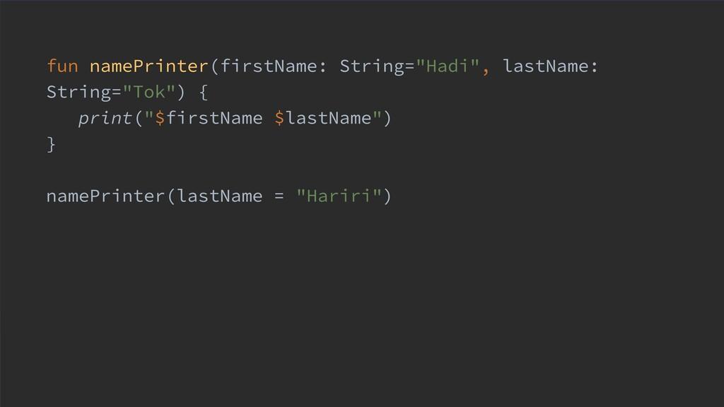 """fun namePrinter(firstName: String=""""Hadi"""", lastN..."""