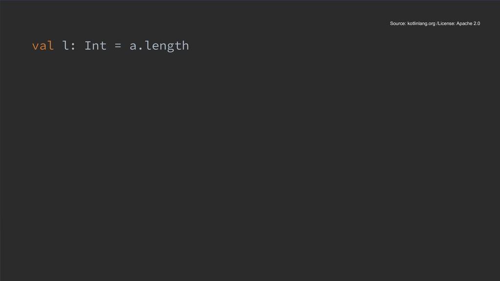 val l: Int = a.length Source: kotlinlang.org /L...