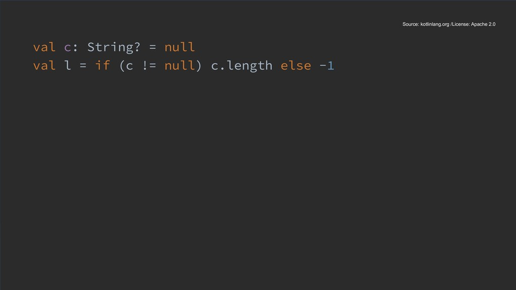val c: String? = null val l = if (c != null) c....