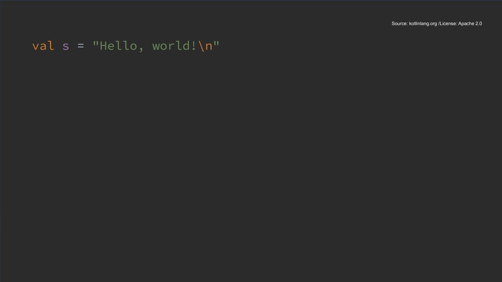 "val s = ""Hello, world!\n"" Source: kotlinlang.or..."