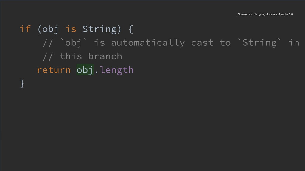 if (obj is String) { // `obj` is automatically ...