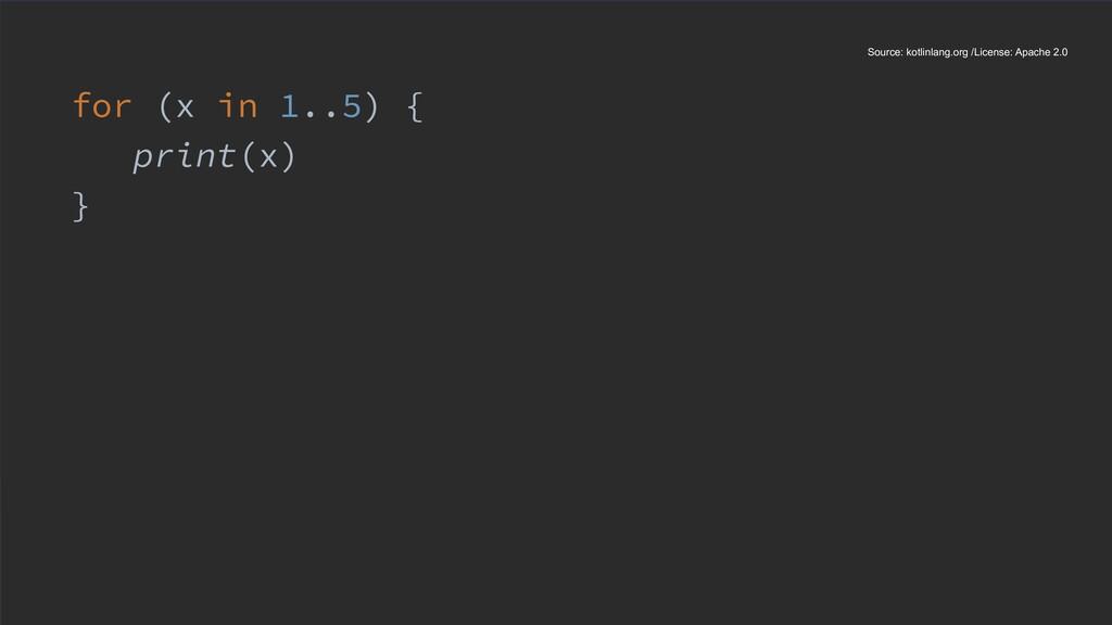 for (x in 1..5) { print(x) } Source: kotlinlang...