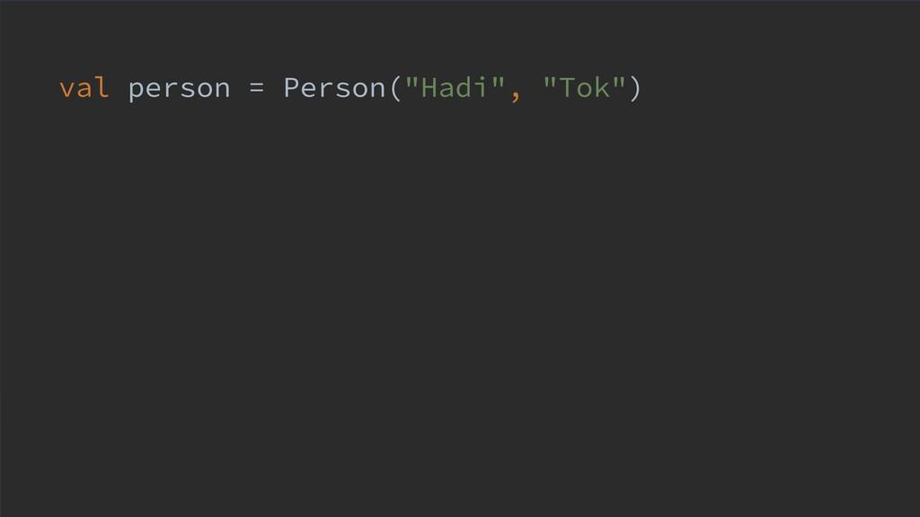 """val person = Person(""""Hadi"""", """"Tok"""")"""