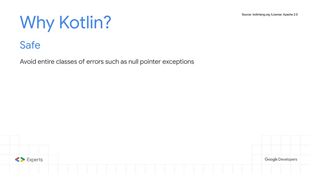 Why Kotlin? Safe Avoid entire classes of errors...