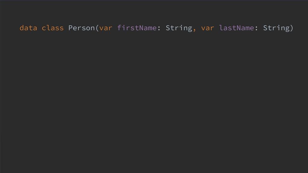data class Person(var firstName: String, var la...