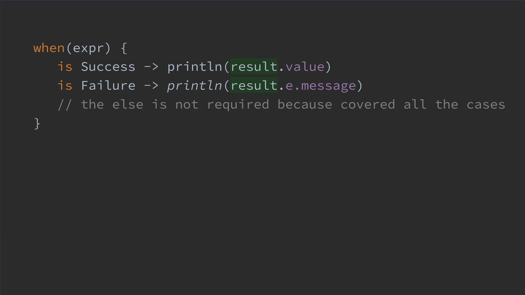 when(expr) { is Success -> println(result.value...