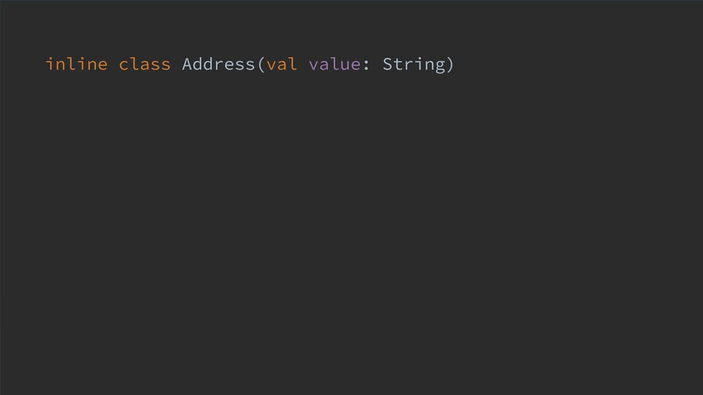 inline class Address(val value: String)