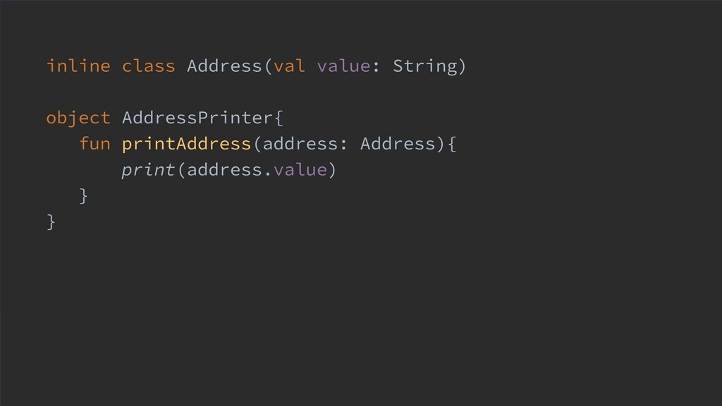 inline class Address(val value: String) object ...