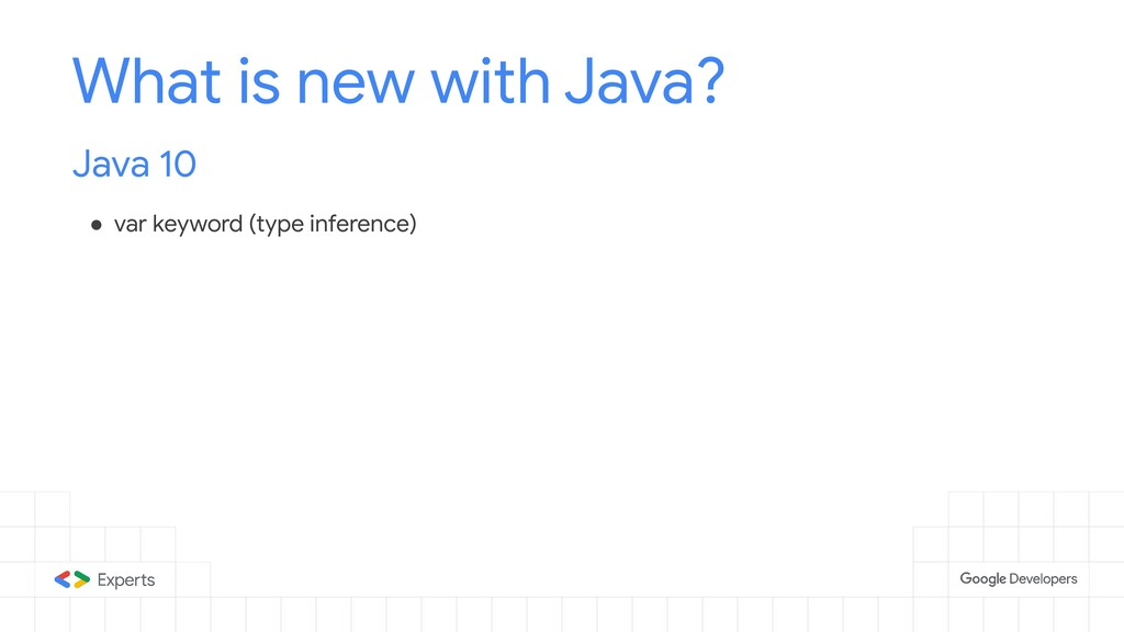 What is new with Java? Java 10 ● var keyword (t...