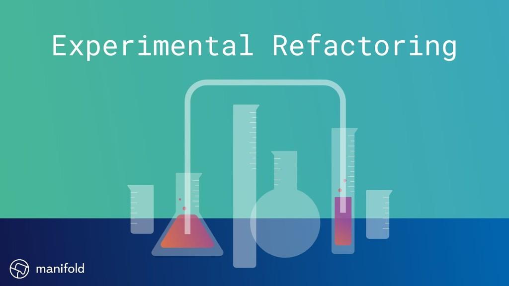 Experimental Refactoring