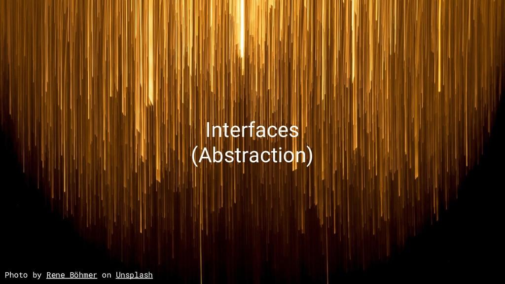 Interfaces (Abstraction) Photo by Rene Böhmer o...