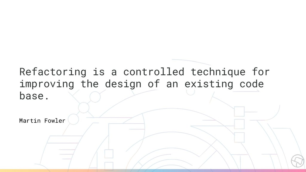 Refactoring is a controlled technique for impro...